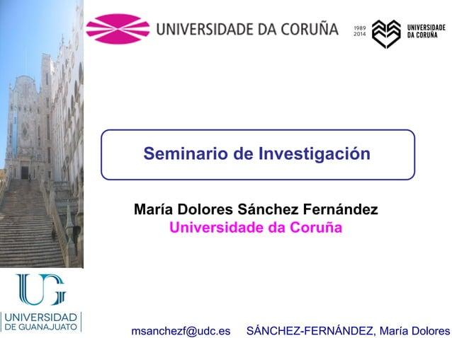 msanchezf@udc.es SÁNCHEZ-FERNÁNDEZ, María Dolores María Dolores Sánchez Fernández Universidade da Coruña Seminario de Inve...