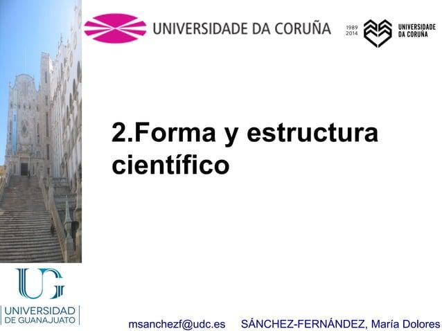 msanchezf@udc.es SÁNCHEZ-FERNÁNDEZ, María Dolores 2.Forma y estructura científico