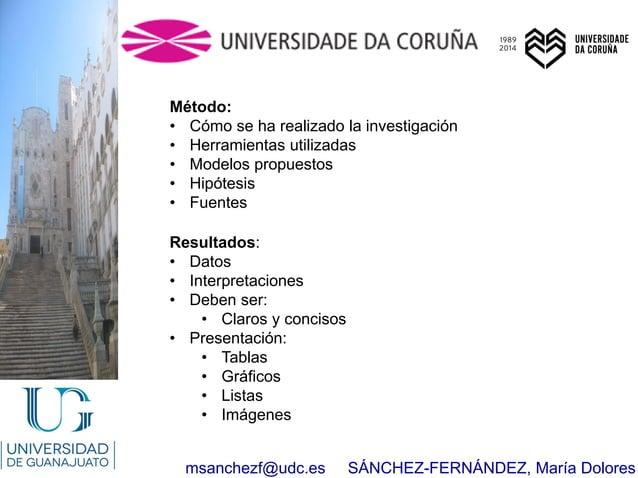 msanchezf@udc.es SÁNCHEZ-FERNÁNDEZ, María Dolores Método: • Cómo se ha realizado la investigación • Herramientas utilizada...