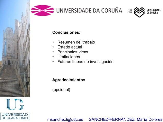 msanchezf@udc.es SÁNCHEZ-FERNÁNDEZ, María Dolores Conclusiones: • Resumen del trabajo • Estado actual • Principales ideas ...