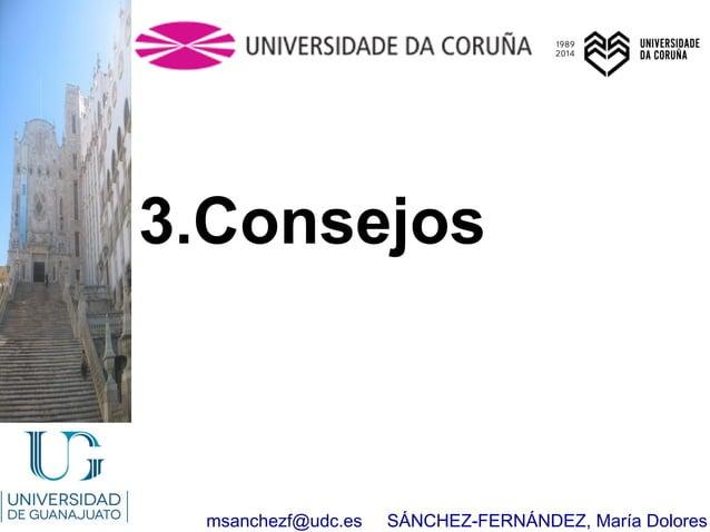 msanchezf@udc.es SÁNCHEZ-FERNÁNDEZ, María Dolores 3.Consejos