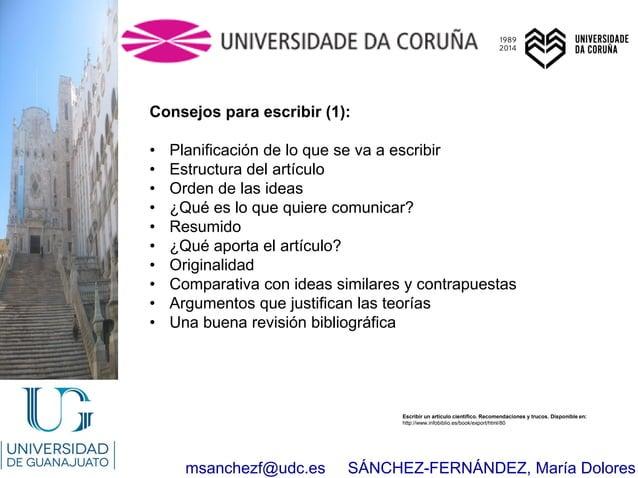 msanchezf@udc.es SÁNCHEZ-FERNÁNDEZ, María Dolores Consejos para escribir (1): • Planificación de lo que se va a escribir •...