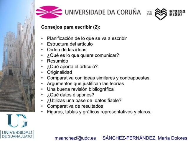 msanchezf@udc.es SÁNCHEZ-FERNÁNDEZ, María Dolores Consejos para escribir (2): • Planificación de lo que se va a escribir •...
