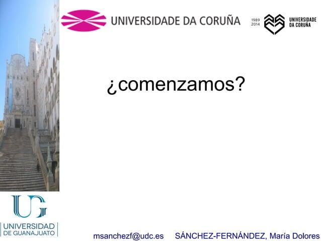 msanchezf@udc.es SÁNCHEZ-FERNÁNDEZ, María Dolores ¿comenzamos?