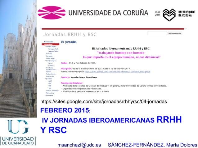 msanchezf@udc.es SÁNCHEZ-FERNÁNDEZ, María Dolores https://sites.google.com/site/jornadasrrhhyrsc/04-jornadas FEBRERO 2015:...