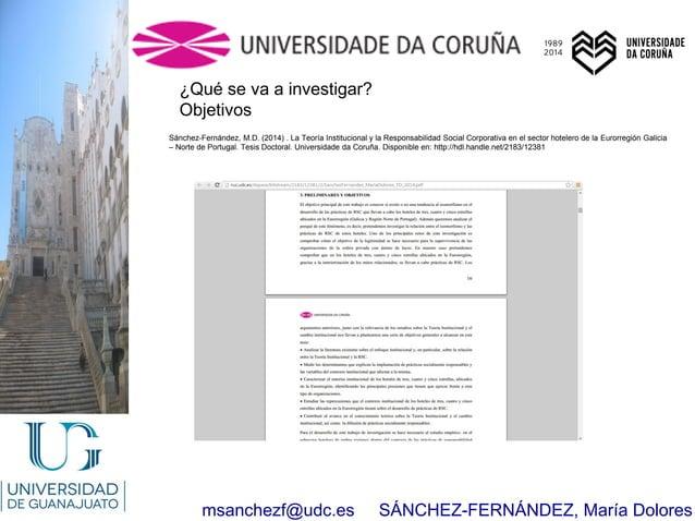 msanchezf@udc.es SÁNCHEZ-FERNÁNDEZ, María Dolores ¿Qué se va a investigar? Objetivos Sánchez-Fernández, M.D. (2014) . La T...