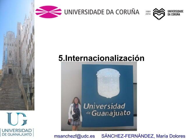 msanchezf@udc.es SÁNCHEZ-FERNÁNDEZ, María Dolores 5.Internacionalización