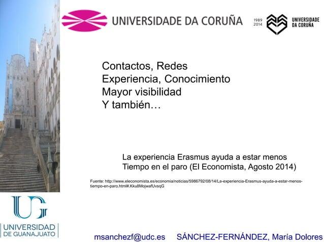 msanchezf@udc.es SÁNCHEZ-FERNÁNDEZ, María Dolores Contactos, Redes Experiencia, Conocimiento Mayor visibilidad Y también… ...