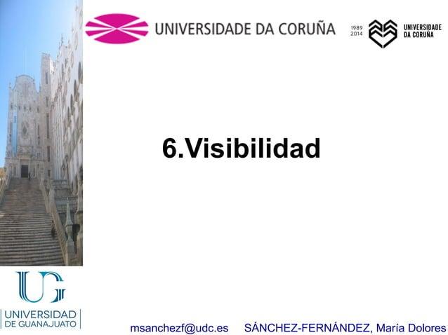 msanchezf@udc.es SÁNCHEZ-FERNÁNDEZ, María Dolores 6.Visibilidad