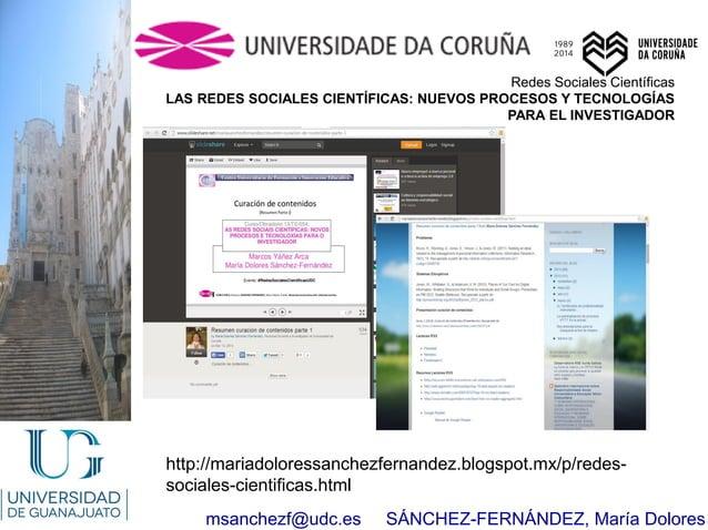 msanchezf@udc.es SÁNCHEZ-FERNÁNDEZ, María Dolores http://mariadoloressanchezfernandez.blogspot.mx/p/redes- sociales-cienti...