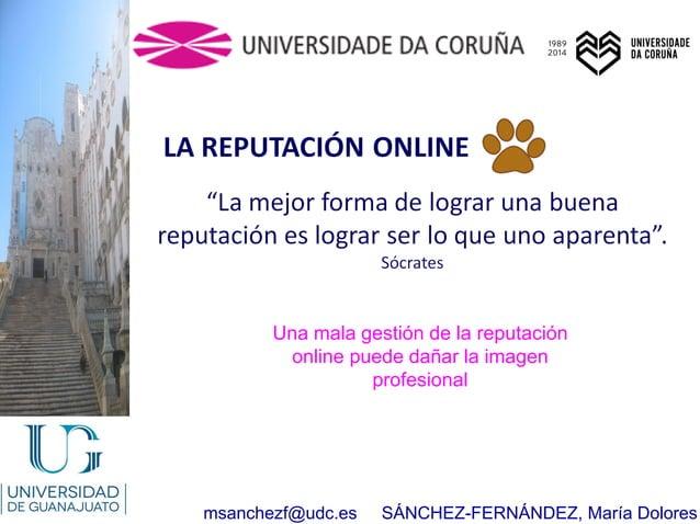 msanchezf@udc.es SÁNCHEZ-FERNÁNDEZ, María Dolores Una mala gestión de la reputación online puede dañar la imagen profesion...