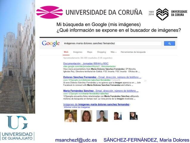msanchezf@udc.es SÁNCHEZ-FERNÁNDEZ, María Dolores Mi búsqueda en Google (mis imágenes) ¿Qué información se expone en el bu...