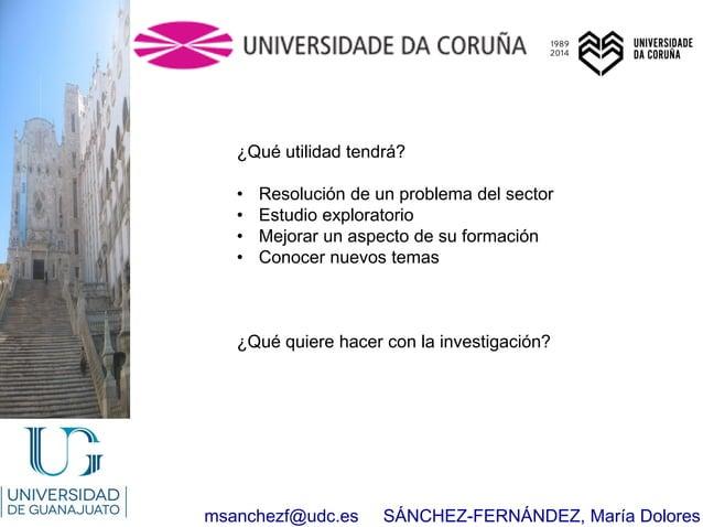 msanchezf@udc.es SÁNCHEZ-FERNÁNDEZ, María Dolores ¿Qué utilidad tendrá? • Resolución de un problema del sector • Estudio e...