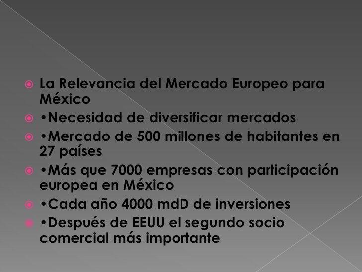 La Relevancia del Mercado Europeo para México<br />•Necesidad de diversificar mercados<br />•Mercado de 500 millones de ha...