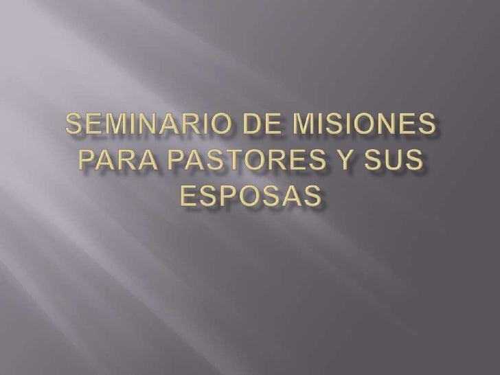 SEMINARIO DE MISIONESPARA PASTORES Y SUS ESPOSAS<br />