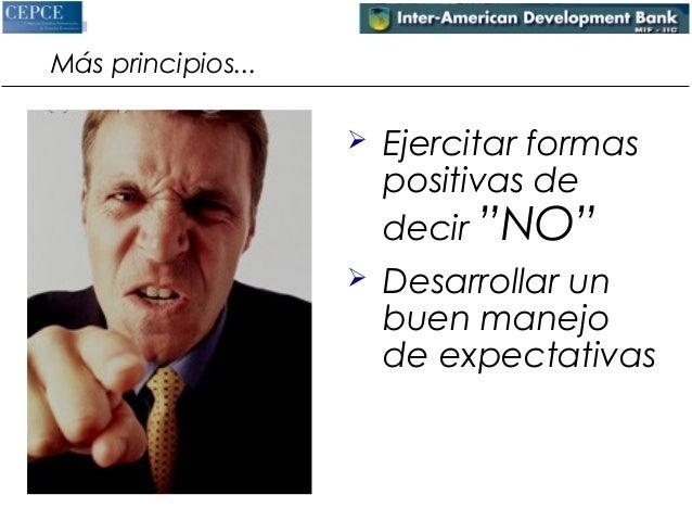 """Más principios...   Ejercitar formas  positivas de  decir """"NO""""   Desarrollar un  buen manejo  de expectativas"""