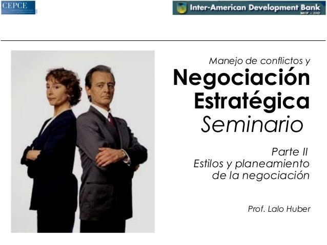 Manejo de conflictos y Negociación  Estratégica  Seminario  Parte II  Estilos y planeamiento  de la negociación  Prof. Lal...