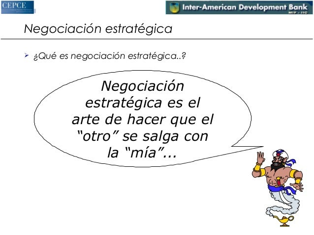 """Negociación estratégica   ¿Qué es negociación estratégica..?  Negociación  estratégica es el  arte de hacer que el  """"otro..."""