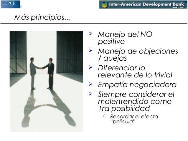 Más principios...   Manejo del NO  positivo   Manejo de objeciones  / quejas   Diferenciar lo  relevante de lo trivial ...