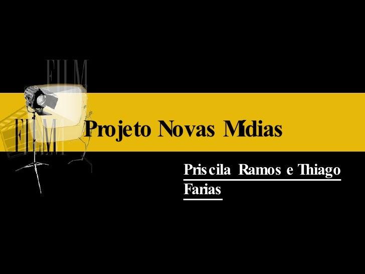 Projeto Novas Mídias  Priscila  Ramos e Thiago Farias