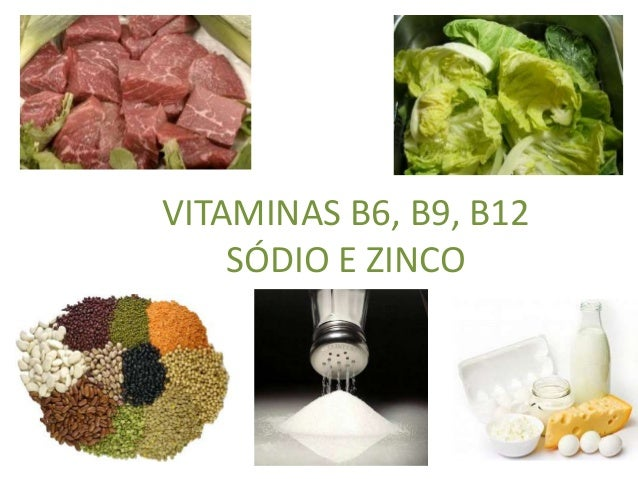VITAMINAS B6, B9, B12 SÓDIO E ZINCO