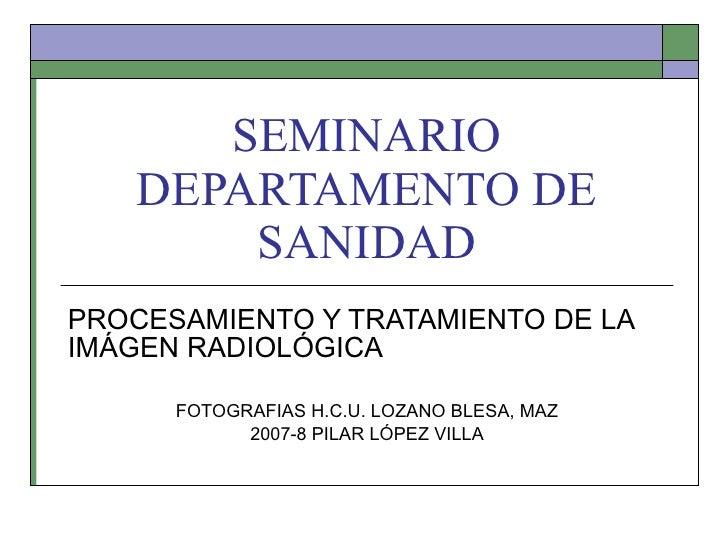 SEMINARIO DEPARTAMENTO DE SANIDAD PROCESAMIENTO Y TRATAMIENTO DE LA IMÁGEN RADIOLÓGICA FOTOGRAFIAS H.C.U. LOZANO BLESA, MA...