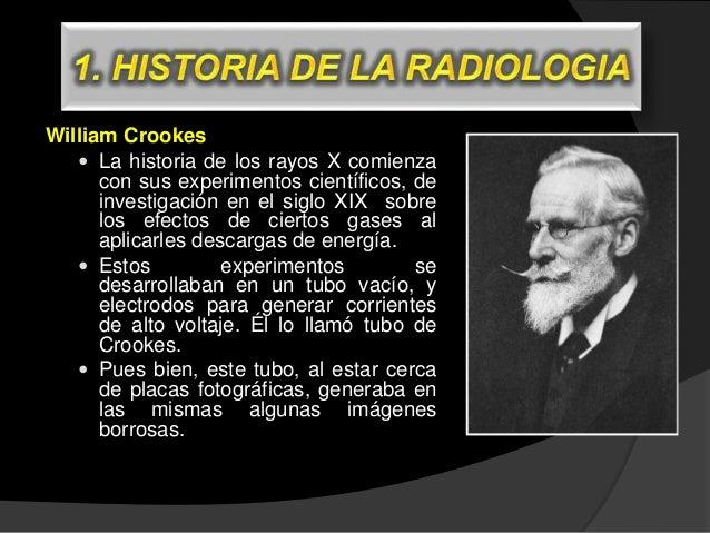 William Crookes  La historia de los rayos X comienza con sus experimentos científicos, de investigación en el siglo XIX s...