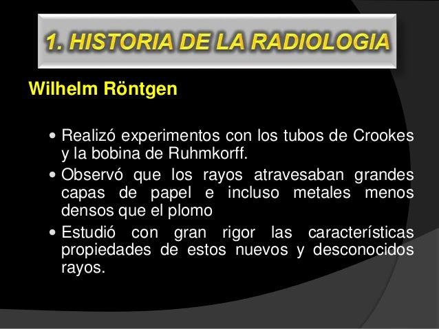 Descubrimiento  Wilhelm Röntgen (cont.)  Puesto que no podía manejar al mismo tiempo su carrete, la placa fotográfica de...