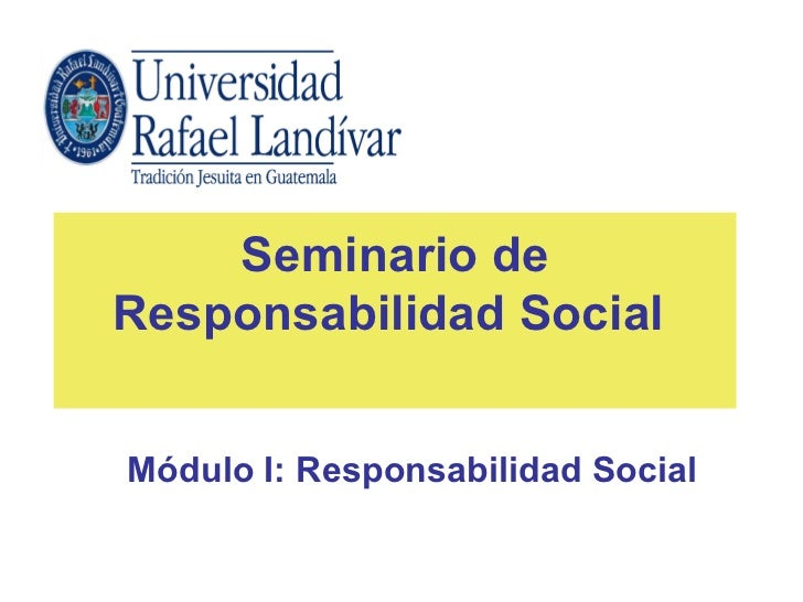 Seminario deResponsabilidad SocialMódulo I: Responsabilidad Social
