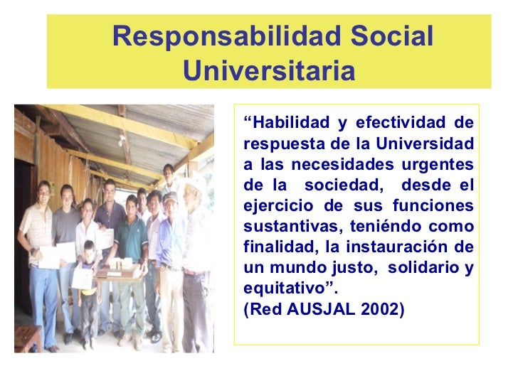 """Responsabilidad Social    Universitaria        """"Habilidad y efectividad de        respuesta de la Universidad        a las..."""