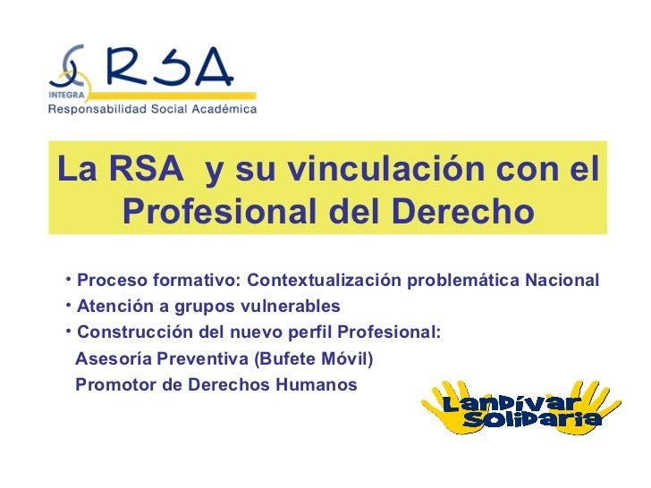 La RSA y su vinculación con el   Profesional del Derecho• Proceso formativo: Contextualización problemática Nacional• Aten...
