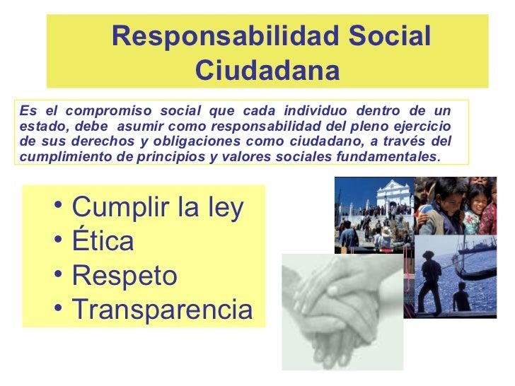 Responsabilidad Social                 CiudadanaEs el compromiso social que cada individuo dentro de unestado, debe asumir...