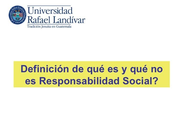 Definición de qué es y qué no es Responsabilidad Social?