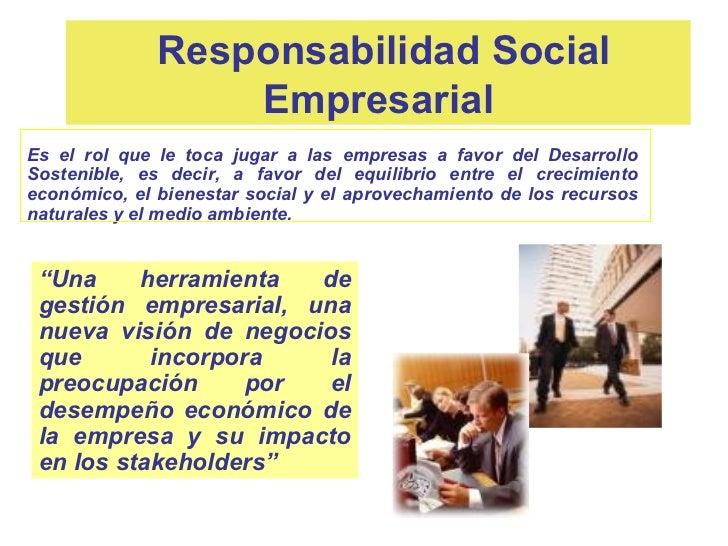 Responsabilidad Social                  EmpresarialEs el rol que le toca jugar a las empresas a favor del DesarrolloSosten...