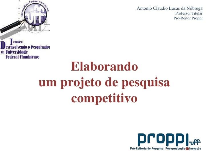 Antonio Claudio Lucas da Nóbrega<br />Professor Titular<br />Pró-Reitor Proppi<br />Elaborando<br />um projeto de pesquisa...