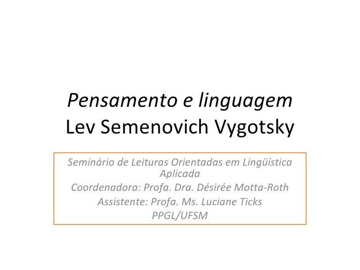 Pensamento e linguagem Lev Semenovich Vygotsky Seminário de Leituras Orientadas em Lingüística Aplicada Coordenadora: Prof...