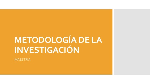 METODOLOGÍA DE LA INVESTIGACIÓN MAESTRÍA