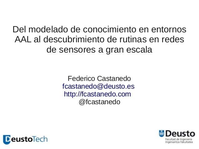 Del modelado de conocimiento en entornosAAL al descubrimiento de rutinas en redes        de sensores a gran escala        ...