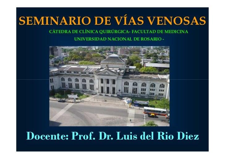 SEMINARIO DE VÍAS VENOSAS     CÁTEDRA DE CLÍNICA QUIRÚRGICA- FACULTAD DE MEDICINA              UNIVERSIDAD NACIONAL DE ROS...