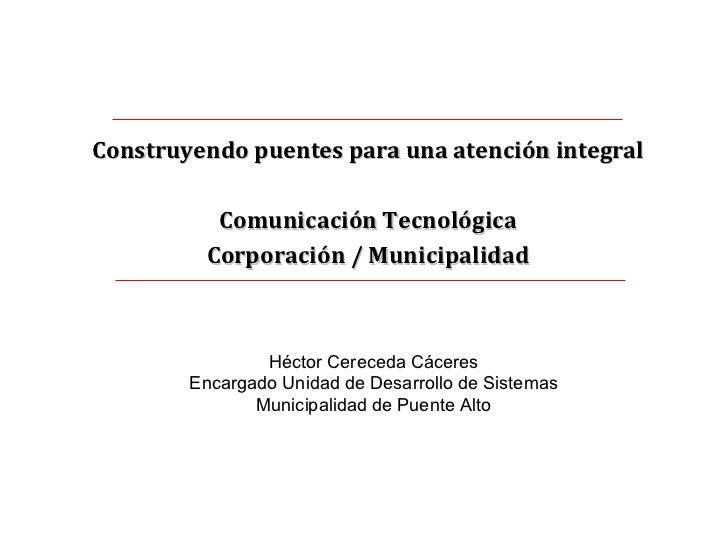 Construyendo puentes para una atención integral Comunicación Tecnológica Corporación / Municipalidad Héctor Cereceda Cácer...