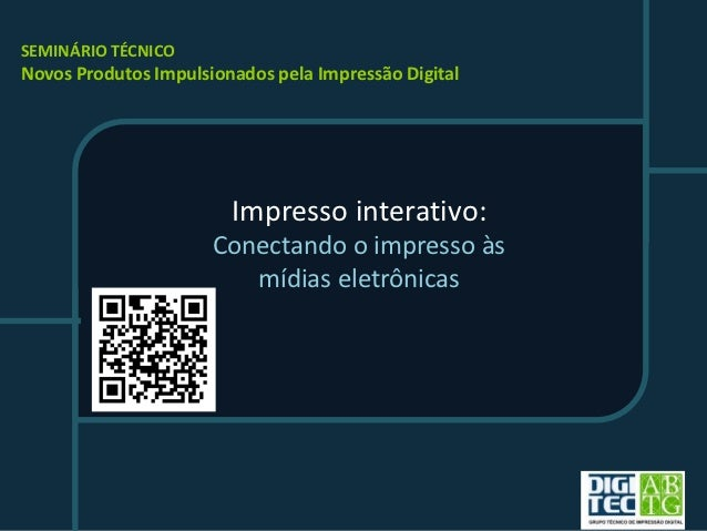 SEMINÁRIO TÉCNICONovos Produtos Impulsionados pela Impressão Digital                        Impresso interativo:          ...