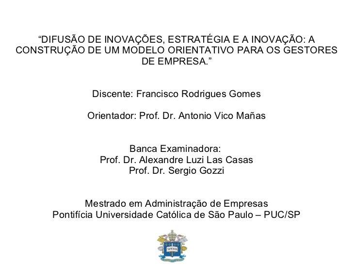 """"""" DIFUSÃO DE INOVAÇÕES, ESTRATÉGIA E A INOVAÇÃO: A CONSTRUÇÃO DE UM MODELO ORIENTATIVO PARA OS GESTORES DE EMPRESA."""" Disce..."""
