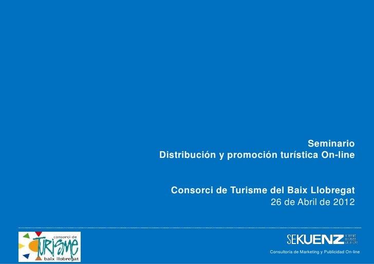 SeminarioDistribución y promoción turística On-line  Consorci de Turisme del Baix Llobregat                      26 de Abr...