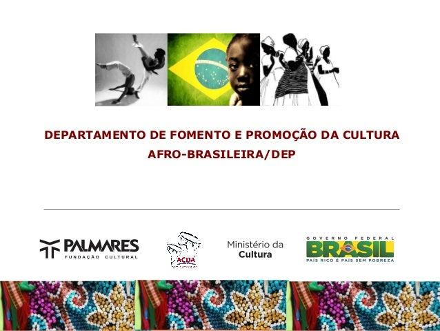DEPARTAMENTO DE FOMENTO E PROMOÇÃO DA CULTURA AFRO-BRASILEIRA/DEP