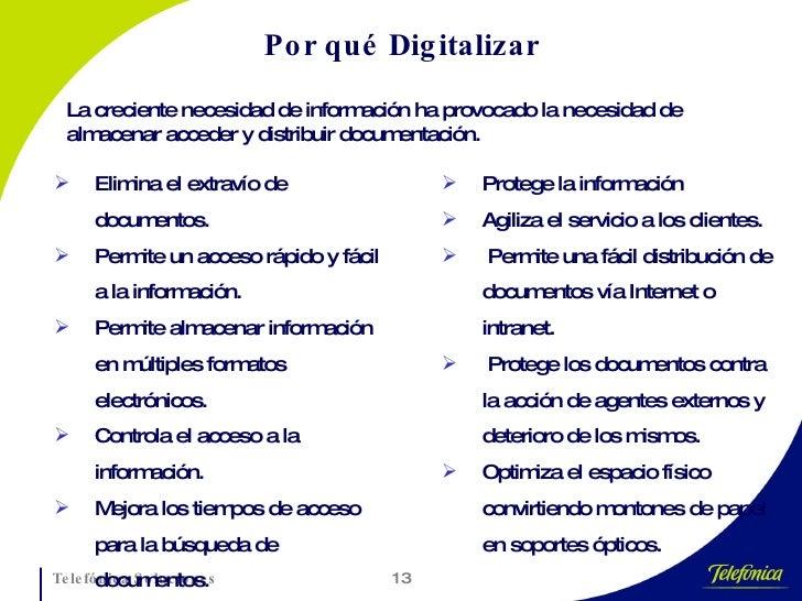 Por qué Digitalizar <ul><li>Elimina el extravío de documentos. </li></ul><ul><li>Permite un acceso rápido y fácil a la inf...