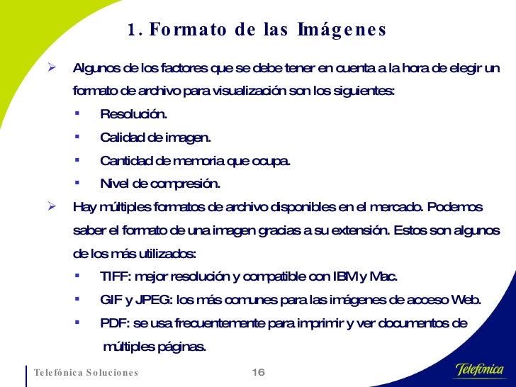 1. Formato de las Imágenes <ul><li>Algunos de los factores que se debe tener en cuenta a la hora de elegir un formato de a...
