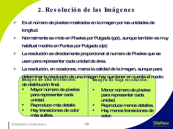 2. Resolución de las Imágenes <ul><li>Es el número de píxeles mostrados en la imagen por las unidades de longitud. </li></...