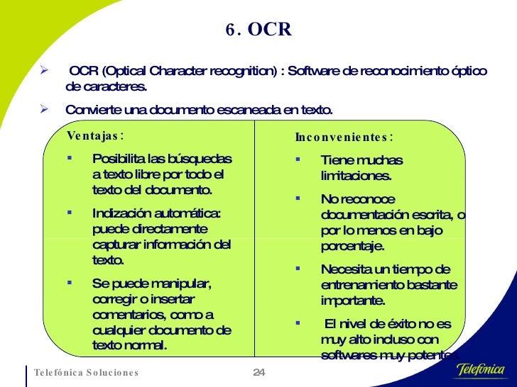 6. OCR <ul><li>OCR (Optical Character recognition) : Software de reconocimiento óptico de caracteres. </li></ul><ul><li>Co...