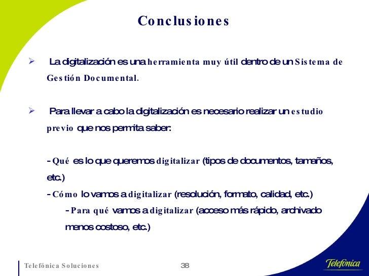 Conclusiones <ul><li>La digitalización es una  herramienta muy útil  dentro de un  Sistema de Gestión Documental. </li></u...