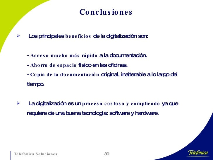 Conclusiones <ul><li>Los principales  beneficios  de la digitalización son: </li></ul><ul><li>-  Acceso mucho más rápido  ...
